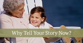Why Tell Your Story Now?